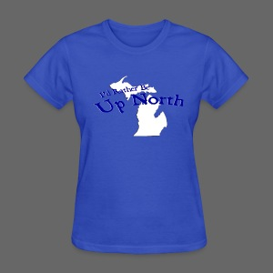 I'd Rather Be Up North - Women's T-Shirt