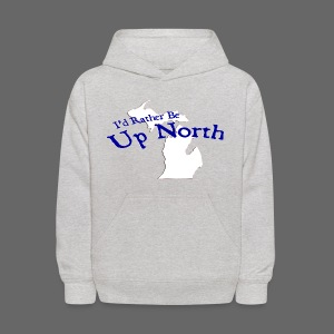 I'd Rather Be Up North - Kids' Hoodie
