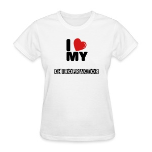 I LOVE my Chiropractor  - Women's T-Shirt