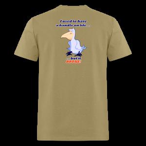 Men's Standard T- Handle on Life-BROKE! Back - Men's T-Shirt