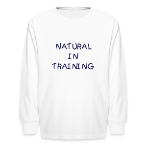 Natural In Training - Kids' Long Sleeve T-Shirt