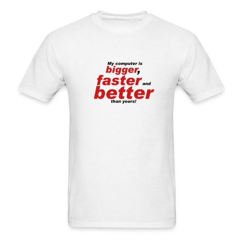 Mine is better than yours - Men's T-Shirt
