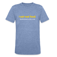 T-Shirts ~ Unisex Tri-Blend T-Shirt ~ I eat real food.