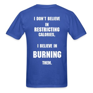 i dont believe in restricting calories - Men's T-Shirt