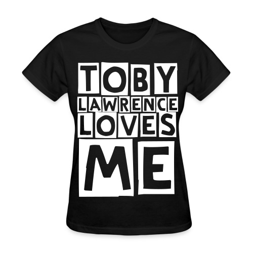 Toby Lawrence Loves Me - Women's T-Shirt