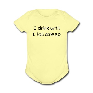 I drink until I fall asleep - Short Sleeve Baby Bodysuit