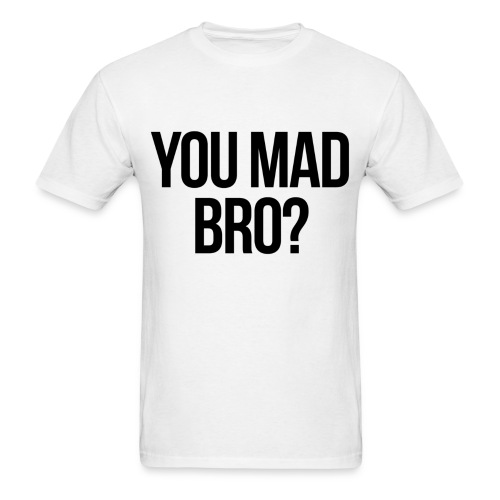 Humor - You Mad Bro? - Men's T-Shirt