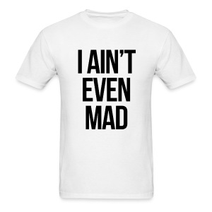 Humor - I Ain't Even Mad - Men's T-Shirt