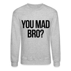 Humor - You Mad Bro? - Crewneck Sweatshirt
