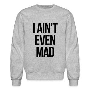 Humor - I Ain't Even Mad - Crewneck Sweatshirt