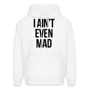 Humor - I Ain't Even Mad - Men's Hoodie