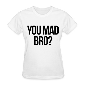 Humor - You Mad Bro? - Women's T-Shirt