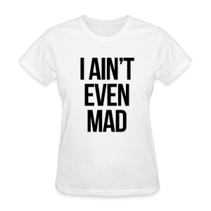 Humor - I Ain't Even Mad - Women's T-Shirt