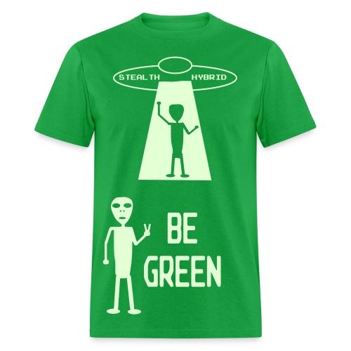 GLOW IN THE DARK - Be Green - Alien Hybrid Spaceship - Come In Peace - Men's Shirt - Men's T-Shirt