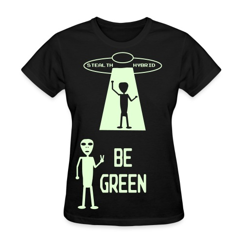 GLOW IN THE DARK - Be Green - Alien Hybrid Spaceship - Come In Peace - Women's Shirt - Women's T-Shirt