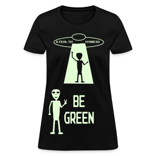 GLOW IN THE DARK - Be Green - Alien Hybrid Spaceship - Come In Peace - Women's Shirt - Women's T-Shirt