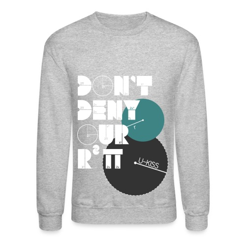 U-Kiss - Don't deny our r squared pi - Crewneck Sweatshirt