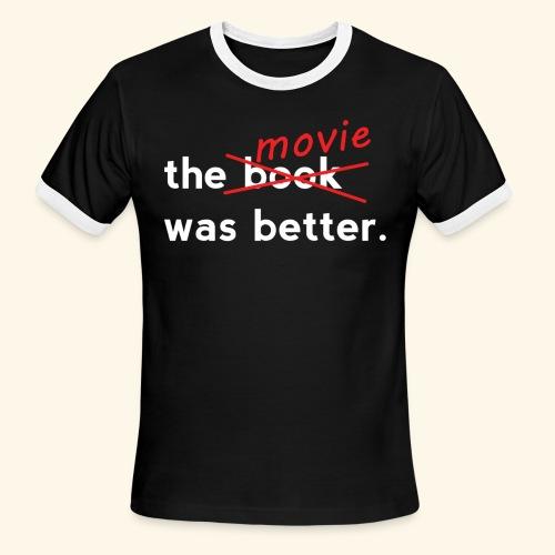 The Movie Was Better - Men's Ringer T-Shirt
