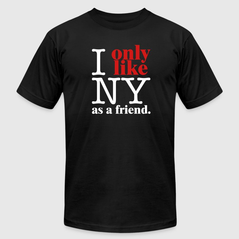 I Only Like NY as a friend T-Shirts - Men's T-Shirt by American Apparel