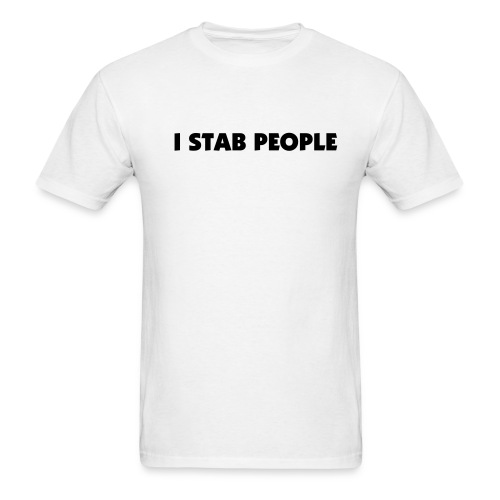 I Stab People (Black Text) - Men's T-Shirt