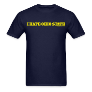 T-Shirts ~ Men's T-Shirt ~ I HATE OHIO STATE