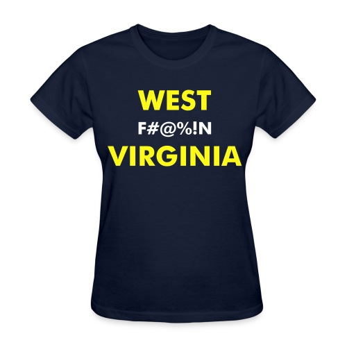 Ladies West F#@%!N Virginia - BETTER? BIACHES! on the back - Women's T-Shirt