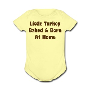 Little Turkey Baked & Born At Home [Text Change Available] - Short Sleeve Baby Bodysuit