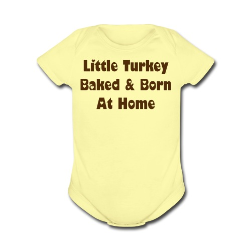 Little Turkey Baked & Born At Home [Text Change Available] - Organic Short Sleeve Baby Bodysuit