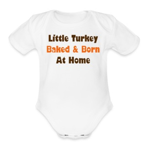 Little Turkey Baked & Born At Home  - Short Sleeve Baby Bodysuit