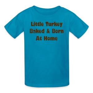 Little Turkey Baked & Born At Home [Change Text Available] - Kids' T-Shirt