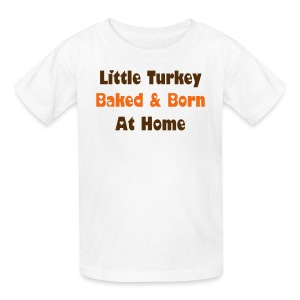 Little Turkey Baked & Born At Home - Kids' T-Shirt