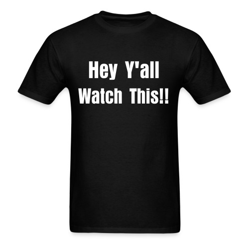 Hey Y'all Watch This - Men's T-Shirt