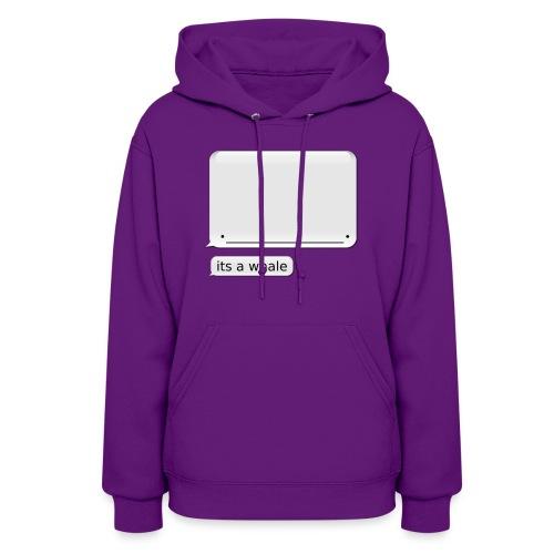 Women's iPhone Whale Shirt its a whale - Women's Hoodie