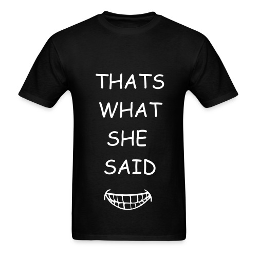 Thats what she said T - Men's T-Shirt