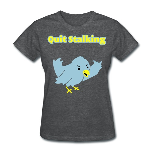 Quit Stalking - Twitter Parody - Women's T-Shirt - Women's T-Shirt