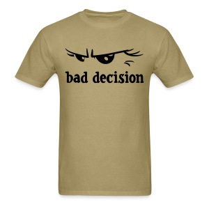 bad decision - Men's T-Shirt