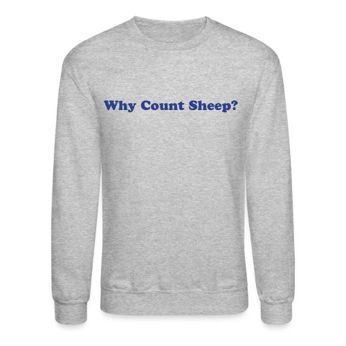 Why Count Sheep Gray Sweatshirt - Crewneck Sweatshirt