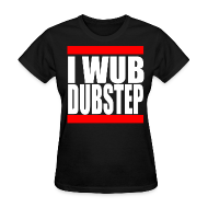 T-Shirts ~ Women's T-Shirt ~ I Wub Dubstep Women's T-Shirt