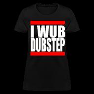 Women's T-Shirts ~ Women's T-Shirt ~ I Wub Dubstep Women's T-Shirt