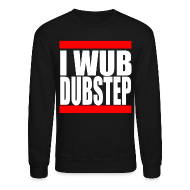 Long Sleeve Shirts ~ Crewneck Sweatshirt ~ I Wub Dubstep Men's Crew Neck Sweatshirt