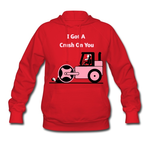 I Got A Crush On You - Steam Roller Girl - Women's T-Shirt - Women's Hoodie