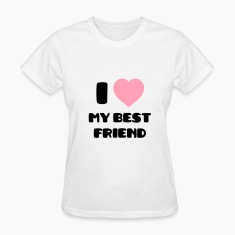 I Love my Best Friend Women's T-Shirts