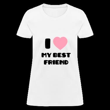 I Love my Best Friend Women's T-Shirts