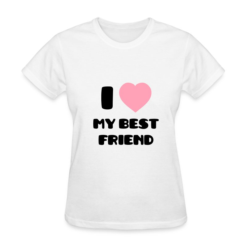 I Love My Best Friend T Shirt Spreadshirt