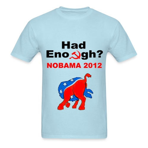 No Obama 2012 Head in Ass Had Enough - Men's T-Shirt
