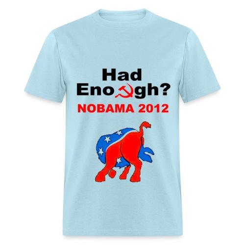 No Obama 2012 Head in Ass Had Enough - Men's T-Shirt