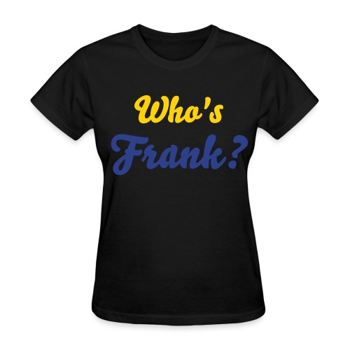 Who's Frank? - Women's T-Shirt