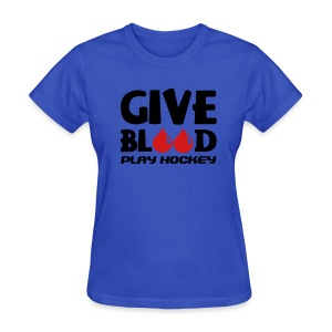 Give Blood Play Hockey Women's Standard Weight T-Shirt - Women's T-Shirt
