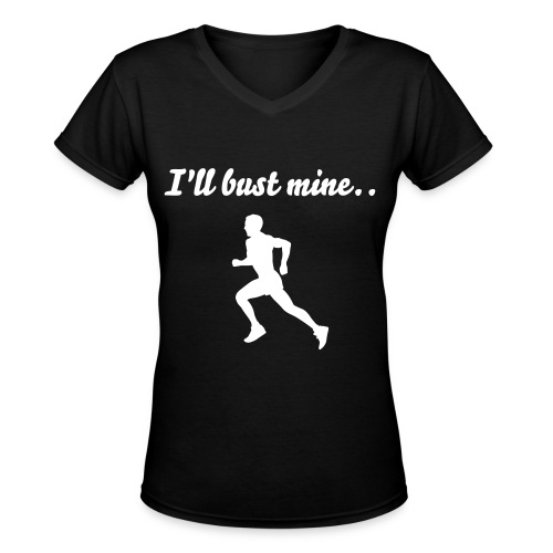 I'll bust mine, So i can kick yours! - Women's V-Neck T-Shirt