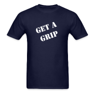 T-Shirts ~ Men's T-Shirt ~ GET A GRIP